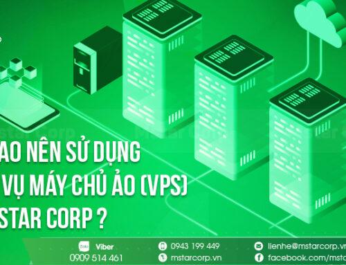 Tại sao nên sử dụng Dịch vụ Máy chủ ảo (VPS) từ Mstar Corp ?