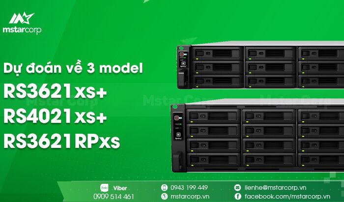 Dự đoán hàng loạt model sắp được ra mắt vào 2021: RS3621xs+ RS4021xs+ và RS3621RPxs