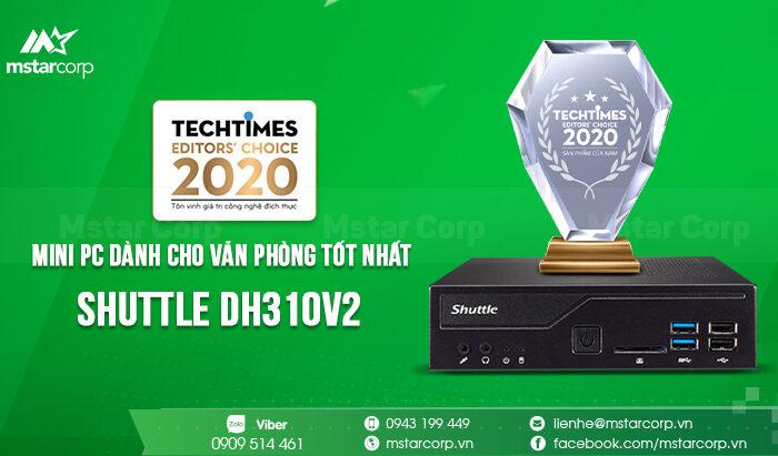 """Shuttle DH310V2 nhận giải thưởng """" Mini PC dành cho văn phòng tốt nhất """" trong cuộc đua TechTimes Editors' Choice 2020"""