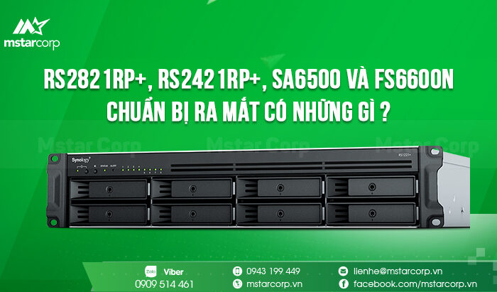 NAS Synology RS2821RP+, RS2421RP+, SA6500 và FS6600N chuẩn bị ra mắt có những gì ?