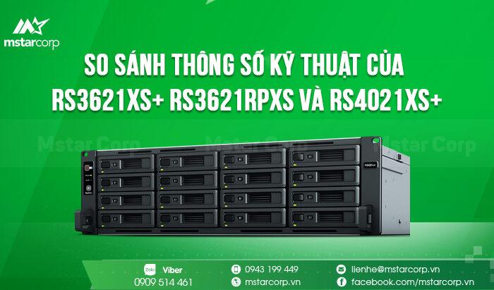 So sánh thông số kỹ thuật của RS3621xs+ RS3621RPxs và RS4021xs+